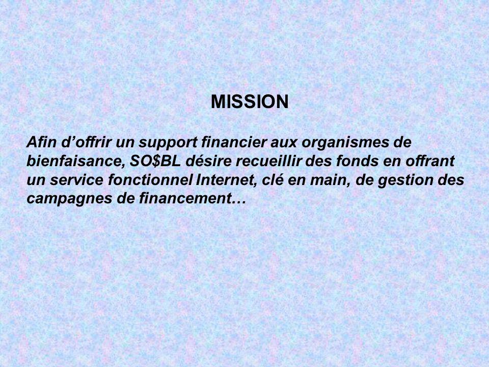 MISSION Afin doffrir un support financier aux organismes de bienfaisance, SO$BL désire recueillir des fonds en offrant un service fonctionnel Internet, clé en main, de gestion des campagnes de financement…