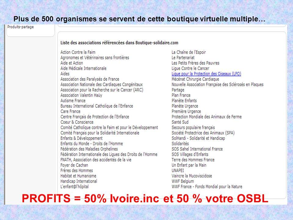 Plus de 500 organismes se servent de cette boutique virtuelle multiple… PROFITS = 50% Ivoire.inc et 50 % votre OSBL