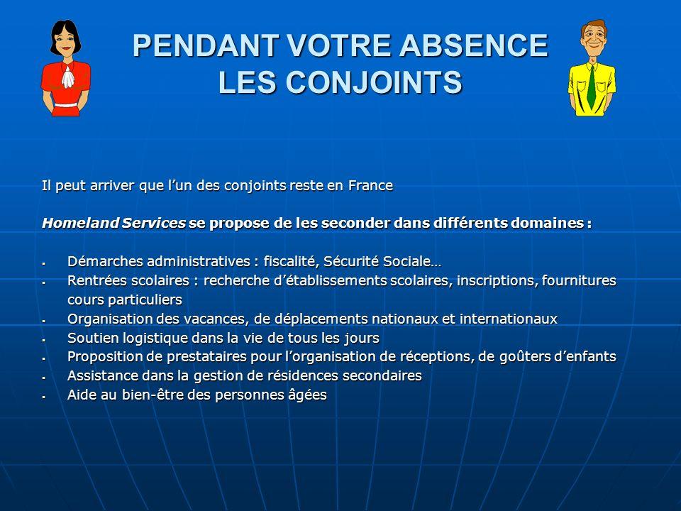 PENDANT VOTRE ABSENCE LES CONJOINTS Il peut arriver que lun des conjoints reste en France Homeland Services se propose de les seconder dans différents