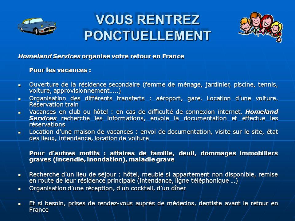 VOUS RENTREZ PONCTUELLEMENT Homeland Services organise votre retour en France Pour les vacances : Ouverture de la résidence secondaire (femme de ménag