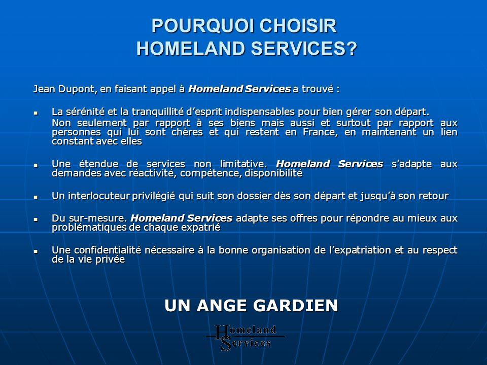 POURQUOI CHOISIR HOMELAND SERVICES? Jean Dupont, en faisant appel à Homeland Services a trouvé : La sérénité et la tranquillité desprit indispensables