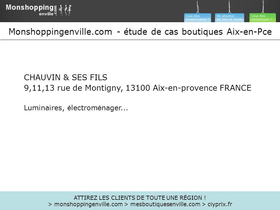 CHAUVIN & SES FILS 9,11,13 rue de Montigny, 13100 Aix-en-provence FRANCE Luminaires, é lectrom é nager... ATTIREZ LES CLIENTS DE TOUTE UNE RÉGION ! >