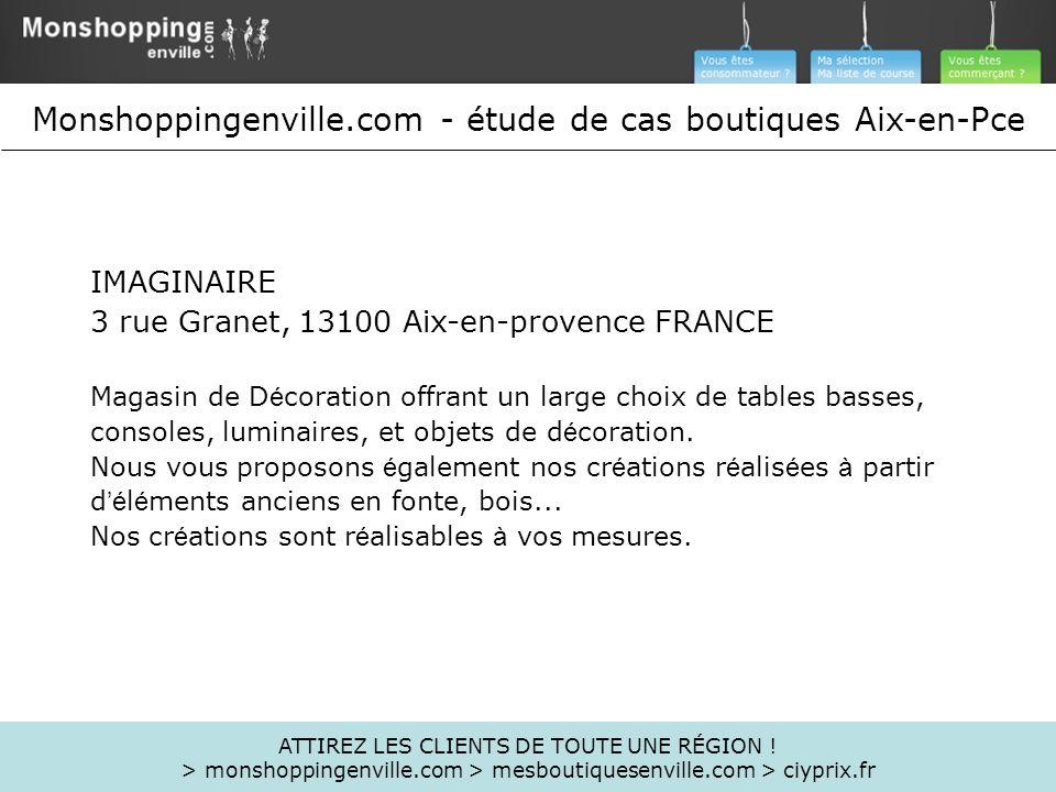 IMAGINAIRE 3 rue Granet, 13100 Aix-en-provence FRANCE Magasin de D é coration offrant un large choix de tables basses, consoles, luminaires, et objets