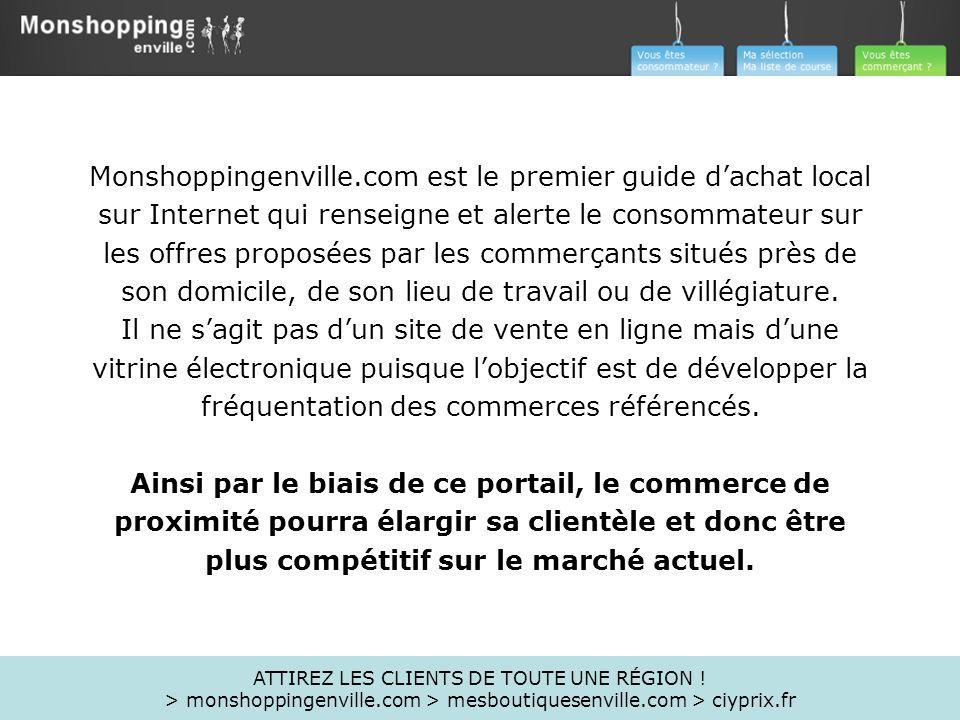 Monshoppingenville.com est le premier guide dachat local sur Internet qui renseigne et alerte le consommateur sur les offres proposées par les commerç