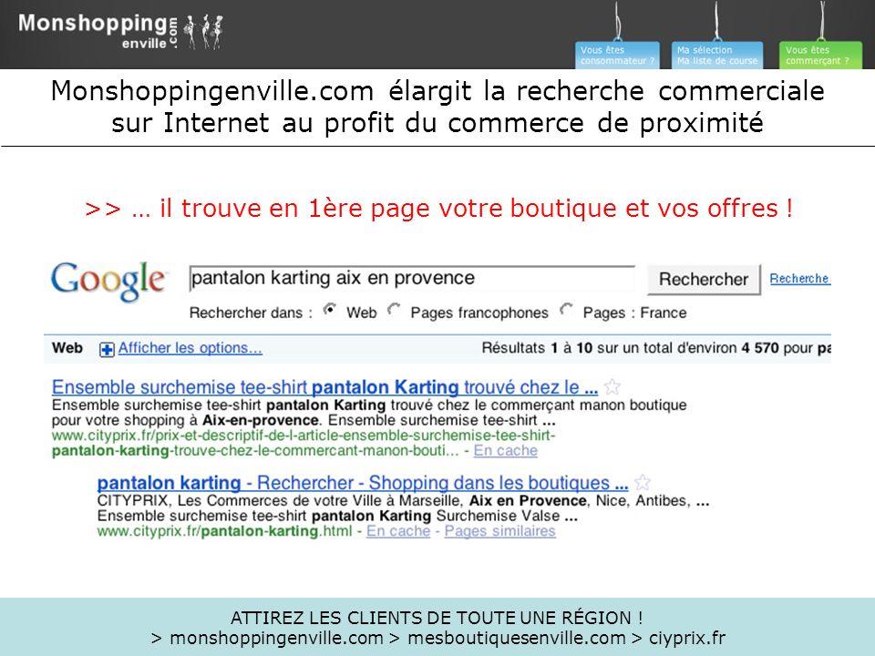 >> … il trouve en 1ère page votre boutique et vos offres ! ATTIREZ LES CLIENTS DE TOUTE UNE RÉGION ! > monshoppingenville.com > mesboutiquesenville.co