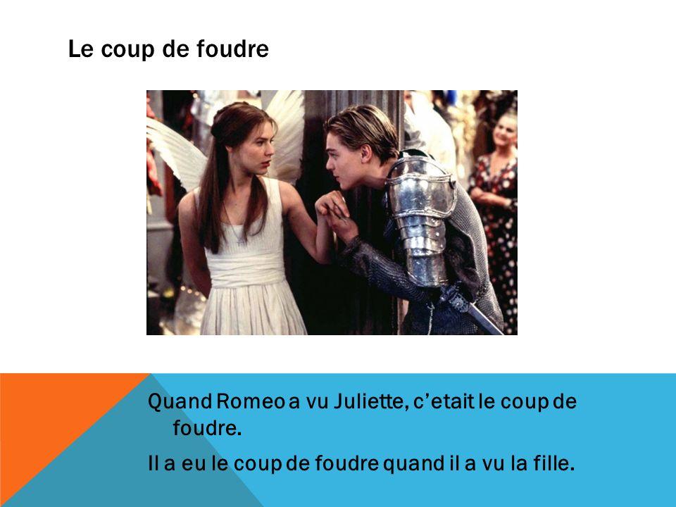Le coup de foudre Quand Romeo a vu Juliette, cetait le coup de foudre.