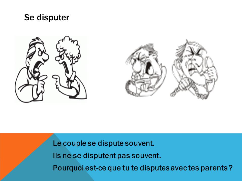 Se disputer Le couple se dispute souvent.Ils ne se disputent pas souvent.