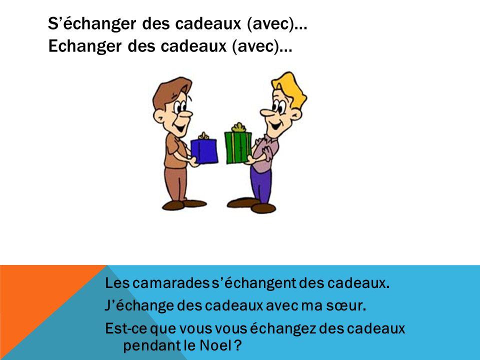 Séchanger des cadeaux (avec)… Echanger des cadeaux (avec)… Les camarades séchangent des cadeaux.