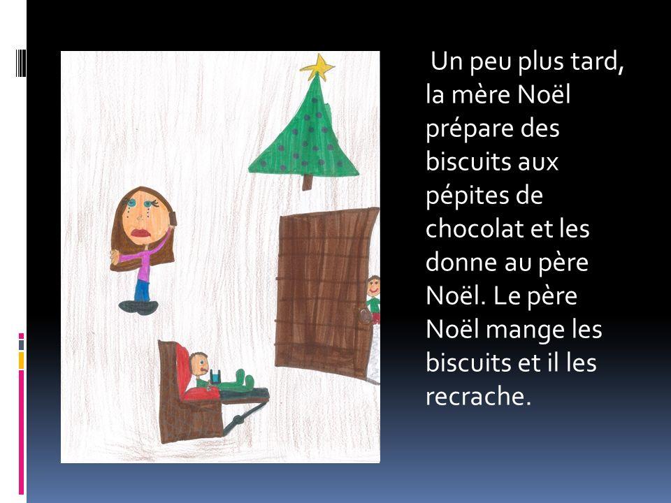Un peu plus tard, la mère Noël prépare des biscuits aux pépites de chocolat et les donne au père Noël. Le père Noël mange les biscuits et il les recra