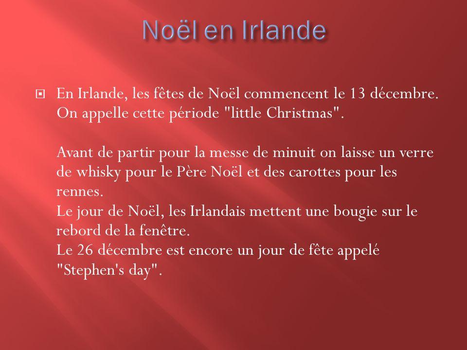 En Irlande, les fêtes de Noël commencent le 13 décembre. On appelle cette période