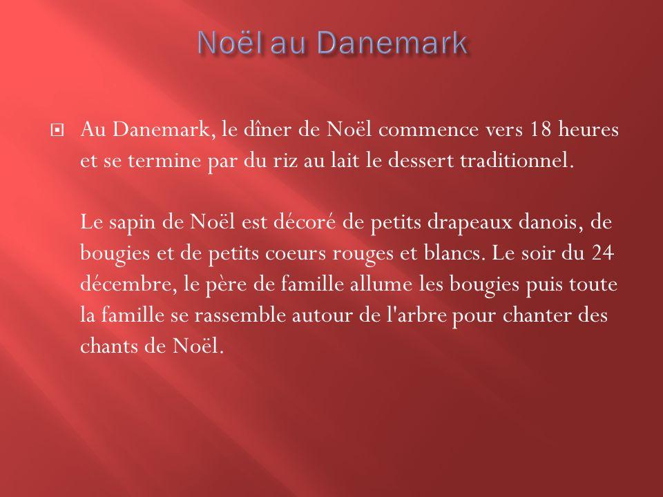 Au Danemark, le dîner de Noël commence vers 18 heures et se termine par du riz au lait le dessert traditionnel. Le sapin de Noël est décoré de petits
