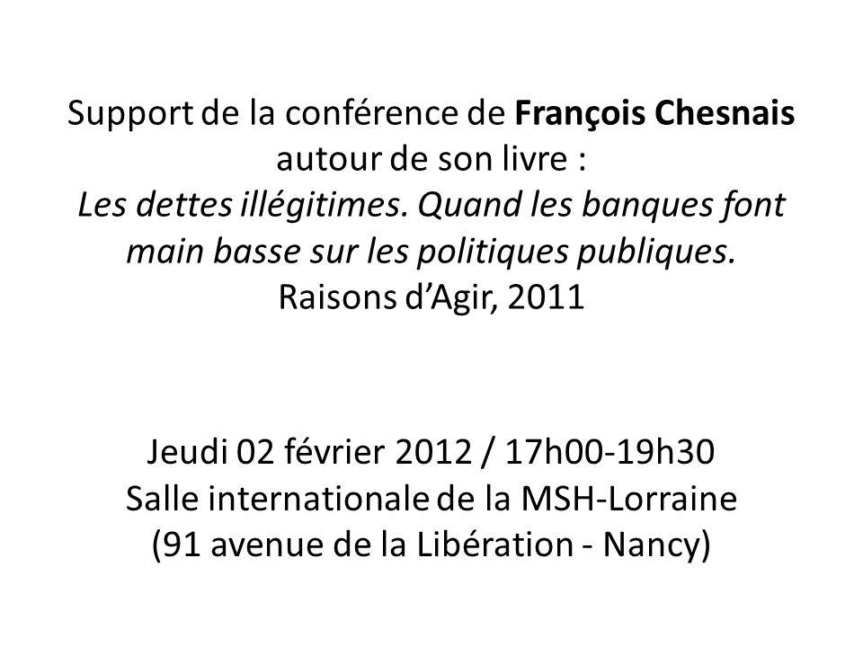 Support de la conférence de François Chesnais autour de son livre : Les dettes illégitimes.