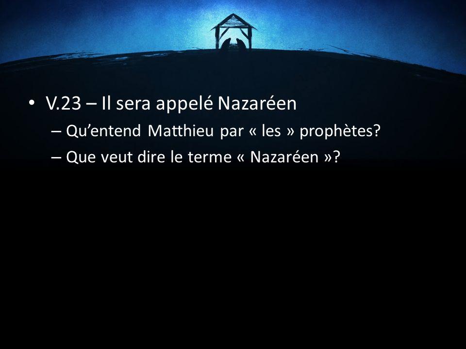 V.23 – Il sera appelé Nazaréen – Quentend Matthieu par « les » prophètes? – Que veut dire le terme « Nazaréen »?