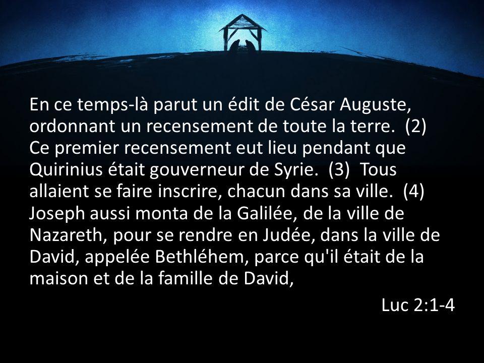En ce temps-là parut un édit de César Auguste, ordonnant un recensement de toute la terre. (2) Ce premier recensement eut lieu pendant que Quirinius é