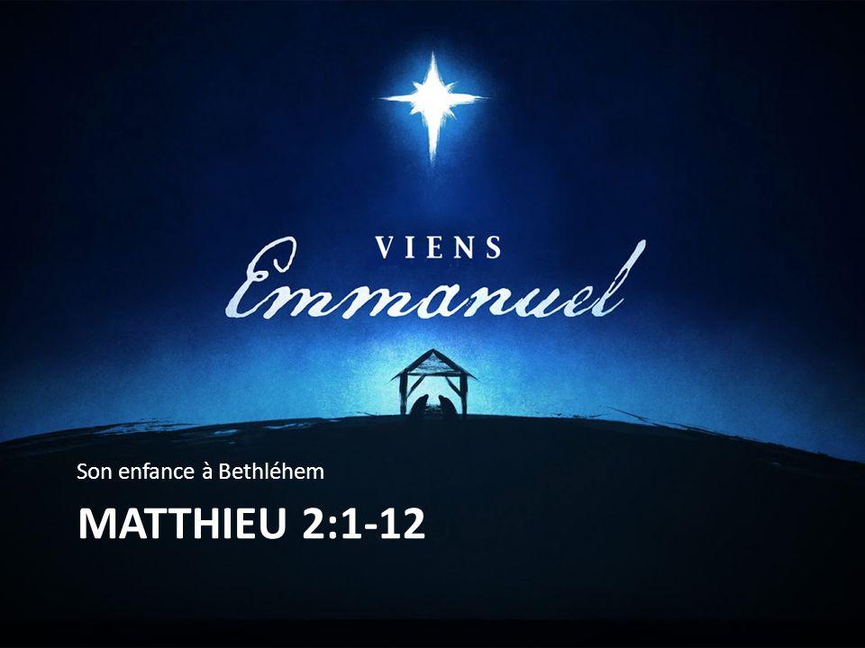 MATTHIEU 2:1-12 Son enfance à Bethléhem