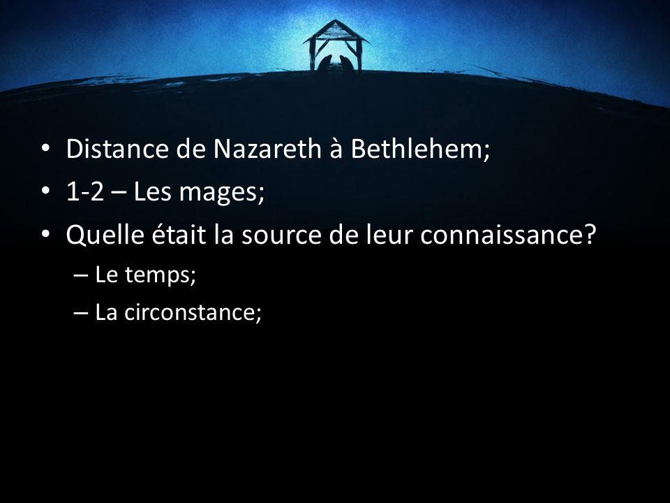 Distance de Nazareth à Bethlehem; 1-2 – Les mages; Quelle était la source de leur connaissance? – Le temps; – La circonstance;