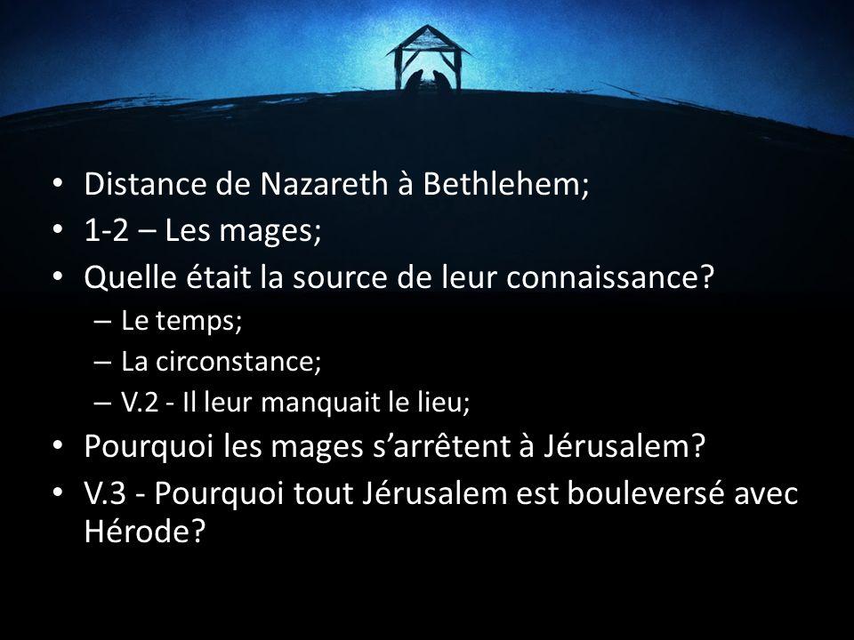Distance de Nazareth à Bethlehem; 1-2 – Les mages; Quelle était la source de leur connaissance? – Le temps; – La circonstance; – V.2 - Il leur manquai