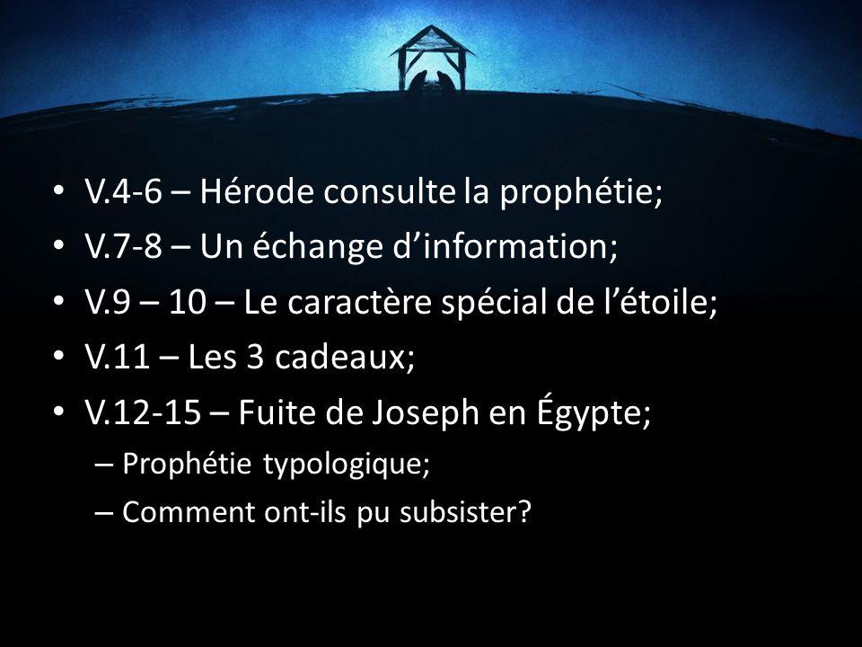 V.4-6 – Hérode consulte la prophétie; V.7-8 – Un échange dinformation; V.9 – 10 – Le caractère spécial de létoile; V.11 – Les 3 cadeaux; V.12-15 – Fui