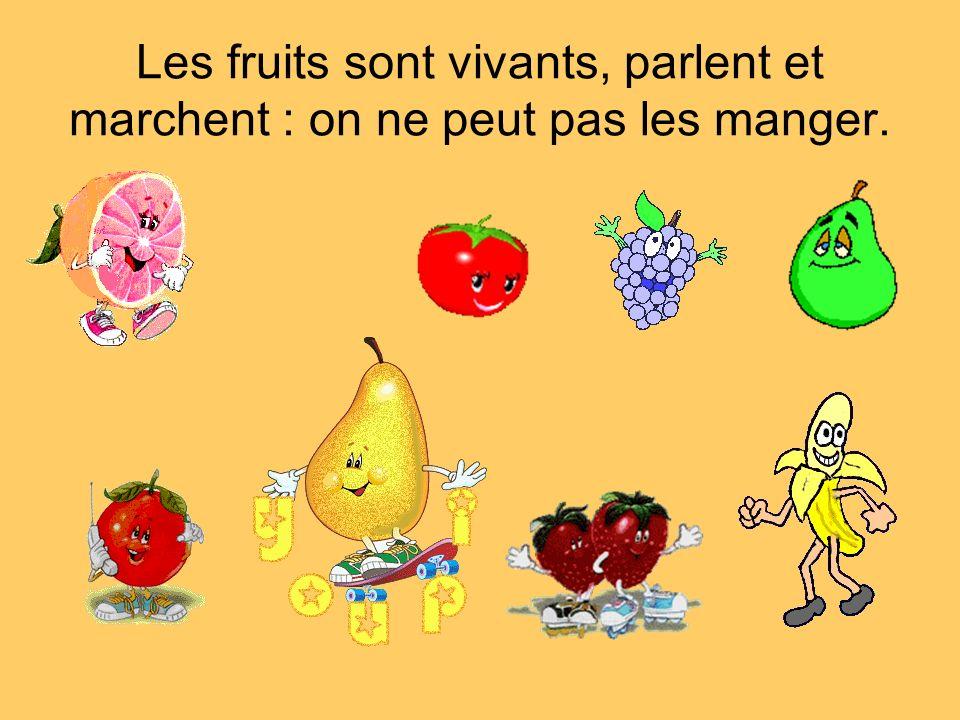 Les fruits sont vivants, parlent et marchent : on ne peut pas les manger.