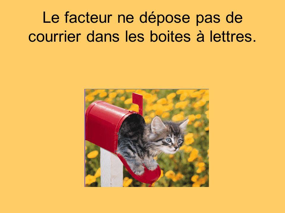 Le facteur ne dépose pas de courrier dans les boites à lettres.