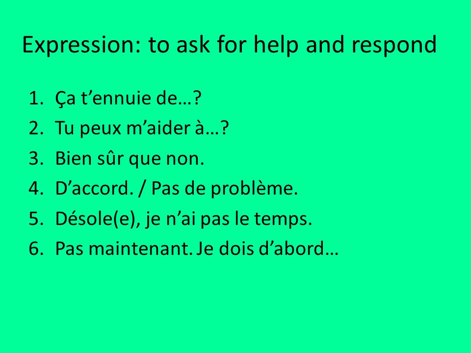 Expression: to ask for help and respond 1.Ça tennuie de….