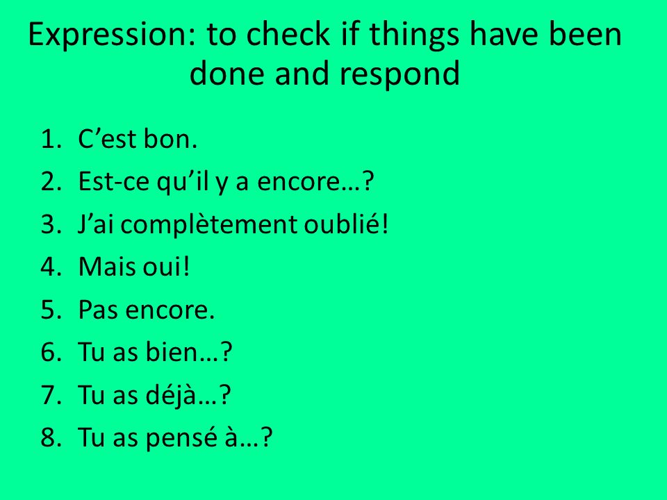 Expression: to check if things have been done and respond 1.Cest bon.