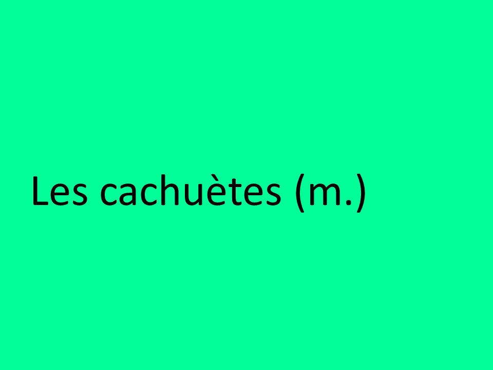 Les cachuètes (m.)