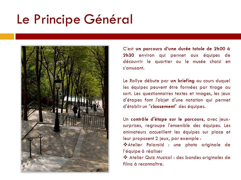 Le Principe Général Cest un parcours dune durée totale de 2h00 à 2h30 environ qui permet aux équipes de découvrir le quartier ou le musée choisi en samusant.