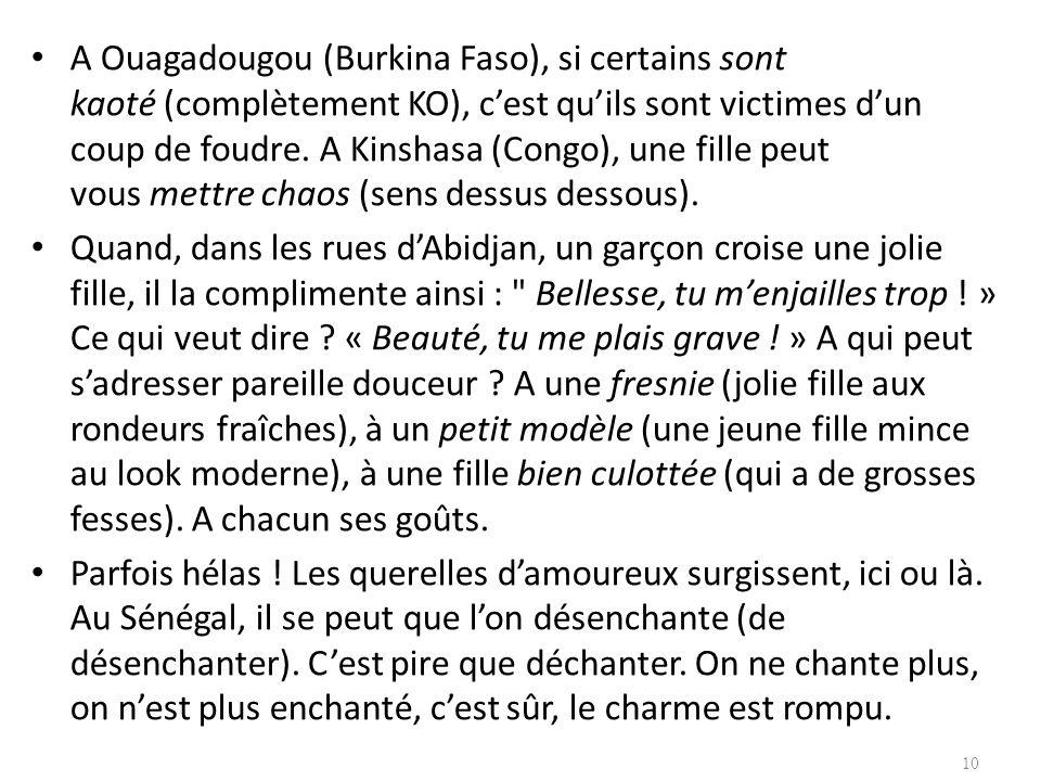 A Ouagadougou (Burkina Faso), si certains sont kaoté (complètement KO), cest quils sont victimes dun coup de foudre. A Kinshasa (Congo), une fille peu