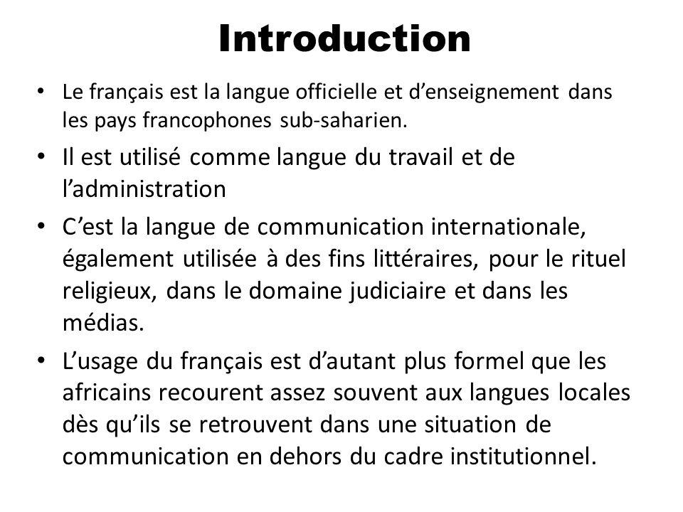 Le français est la langue officielle et denseignement dans les pays francophones sub-saharien. Il est utilisé comme langue du travail et de ladministr