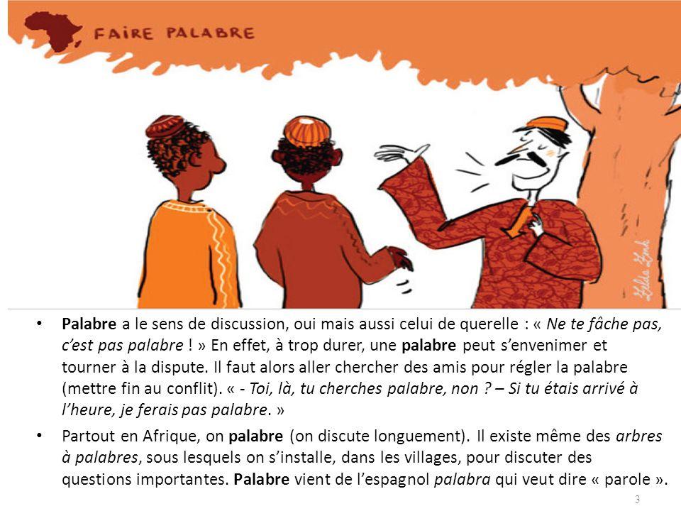 Lhéritage de la langue française au Maghreb Palabre a le sens de discussion, oui mais aussi celui de querelle : « Ne te fâche pas, cest pas palabre .
