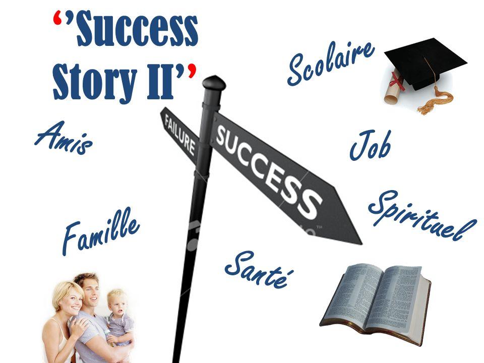 Success Story II Scolaire Santé Spirituel Amis Famille Job