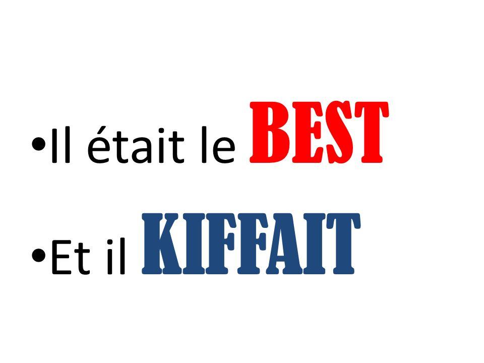Il était le BEST Et il KIFFAIT