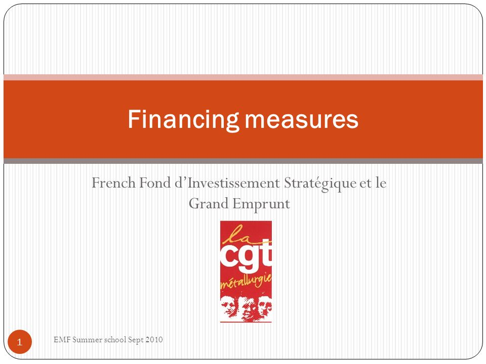 French Fond dInvestissement Stratégique et le Grand Emprunt Financing measures 1 EMF Summer school Sept 2010