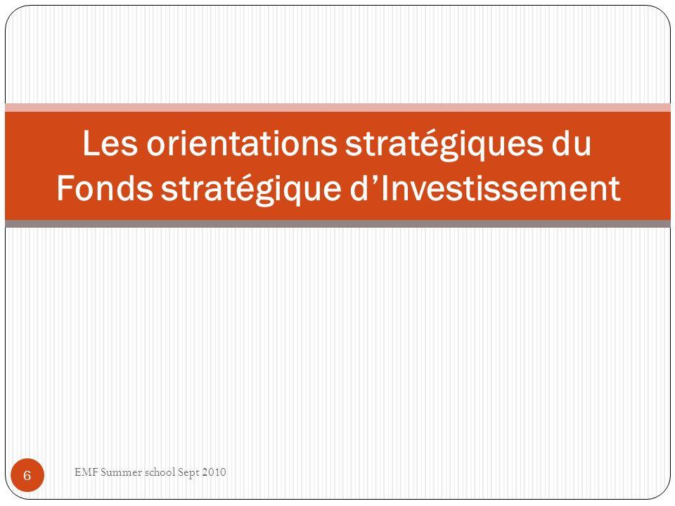 Les orientations stratégiques du Fonds stratégique dInvestissement 6 EMF Summer school Sept 2010