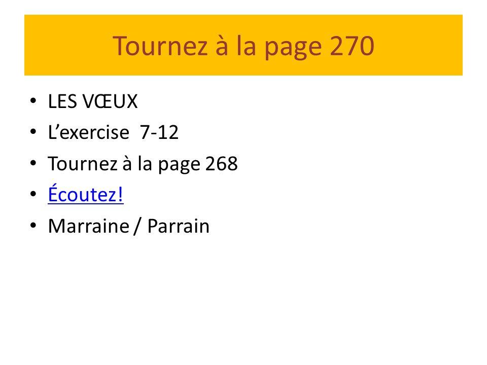 Tournez à la page 270 LES VŒUX Lexercise 7-12 Tournez à la page 268 Écoutez! Marraine / Parrain