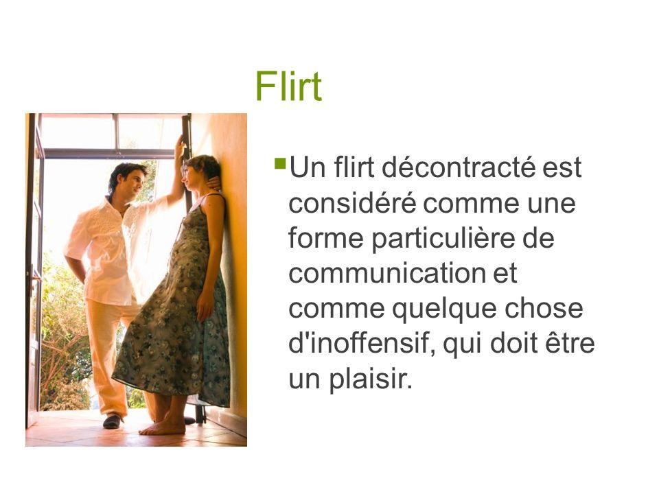Flirt Un flirt décontracté est considéré comme une forme particulière de communication et comme quelque chose d inoffensif, qui doit être un plaisir.