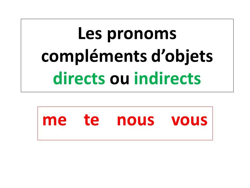 Les pronoms compléments dobjets directs ou indirects me te nous vous