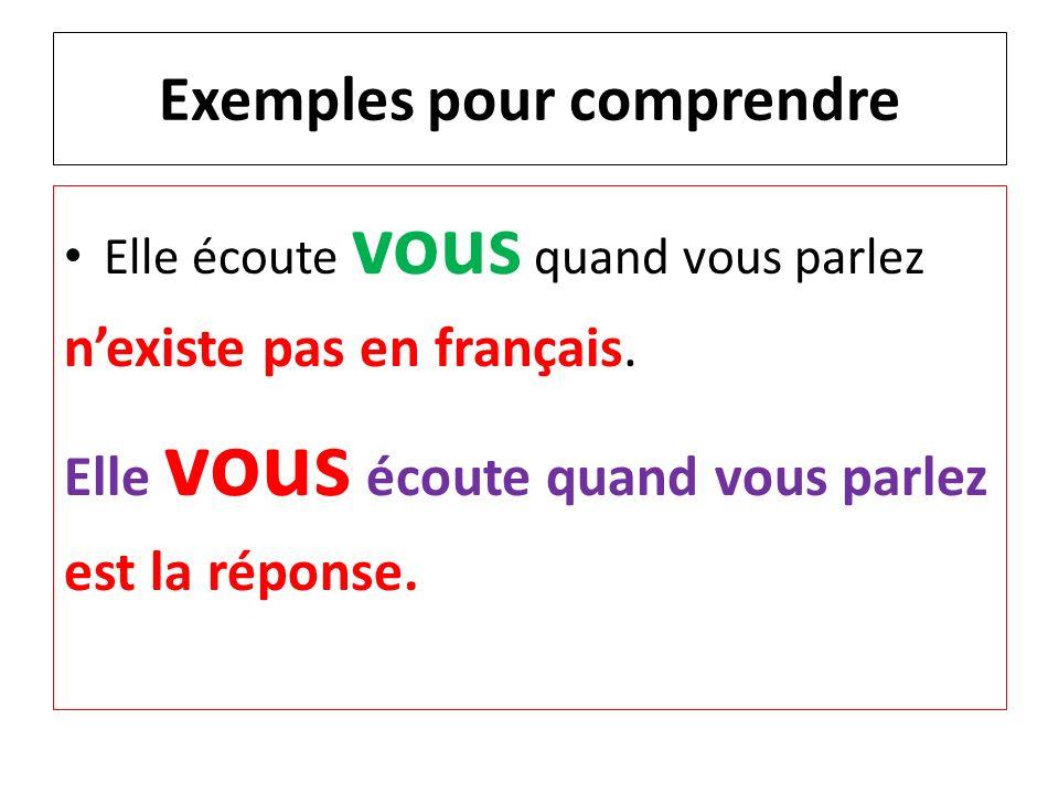Exemples pour comprendre Elle écoute vous quand vous parlez nexiste pas en français. Elle vous écoute quand vous parlez est la réponse.