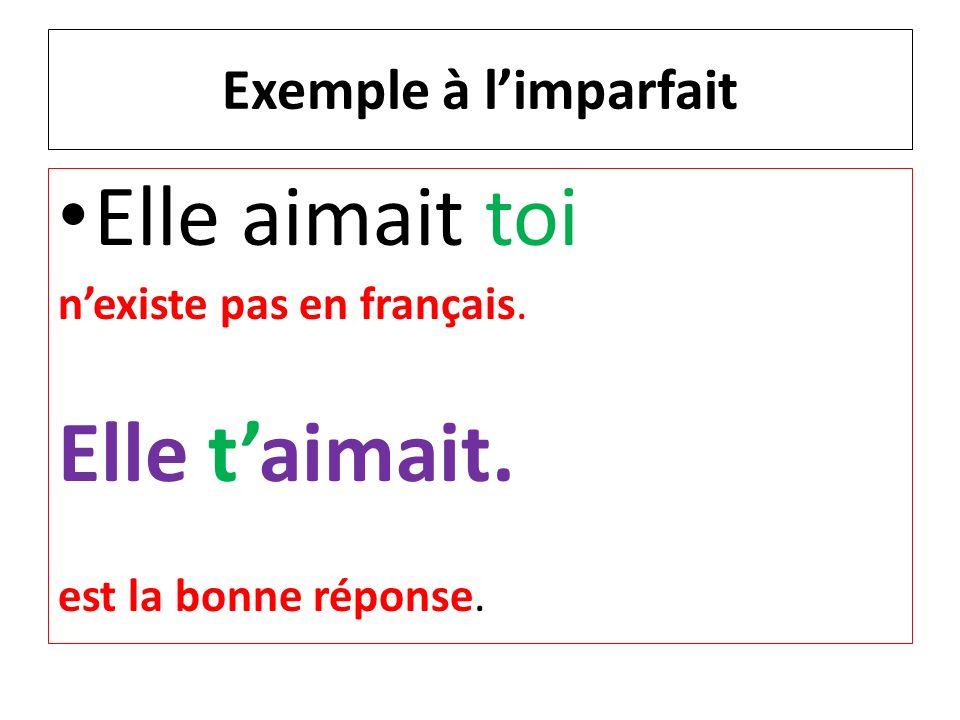 Exemple à limparfait Elle aimait toi nexiste pas en français. Elle taimait. est la bonne réponse.