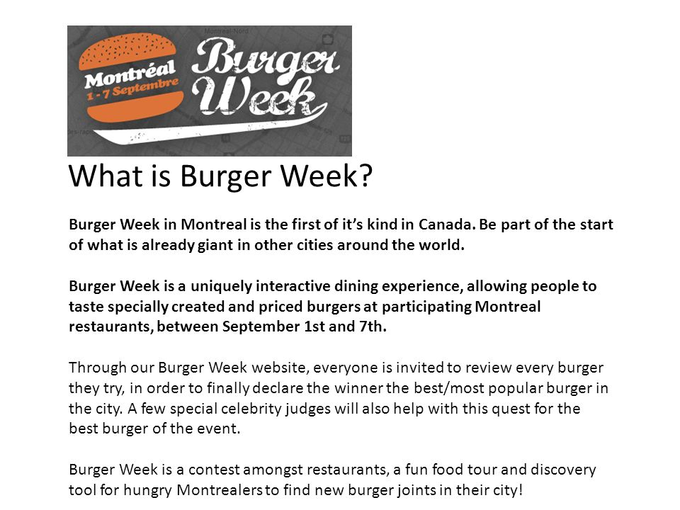 What is Burger Week. Burger Week in Montreal is the first of its kind in Canada.