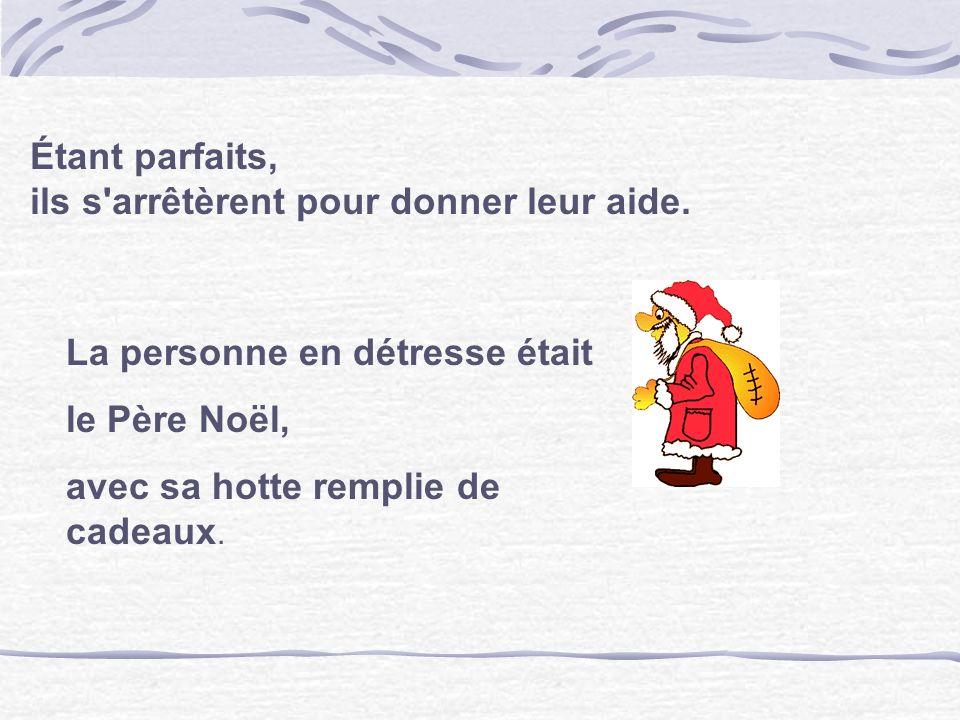 La personne en détresse était le Père Noël, avec sa hotte remplie de cadeaux. Étant parfaits, ils s'arrêtèrent pour donner leur aide.