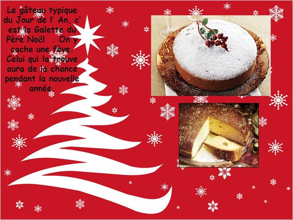 Le gâteau typique du Jour de l An, c est la Galette du Père Noël. On y cache une fève. Celui qui la trouve aura de la chance pendant la nouvelle année