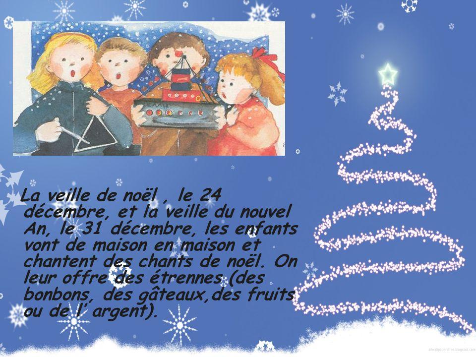La veille de noël, le 24 décembre, et la veille du nouvel An, le 31 décembre, les enfants vont de maison en maison et chantent des chants de noël. On