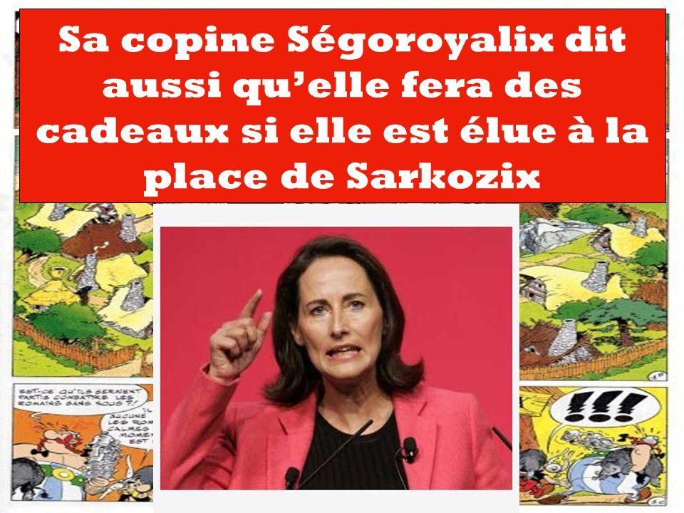 Sa copine Ségoroyalix dit aussi quelle fera des cadeaux si elle est élue à la place de Sarkozix