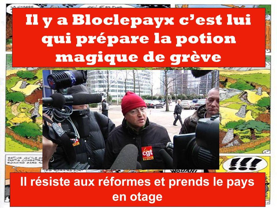 Il y a Bloclepayx cest lui qui prépare la potion magique de grève Il résiste aux réformes et prends le pays en otage