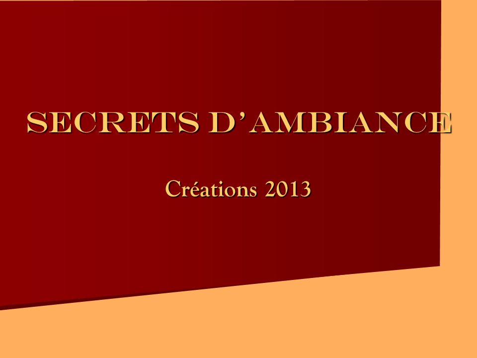 SECRETS DAMBIANCE Créations 2013