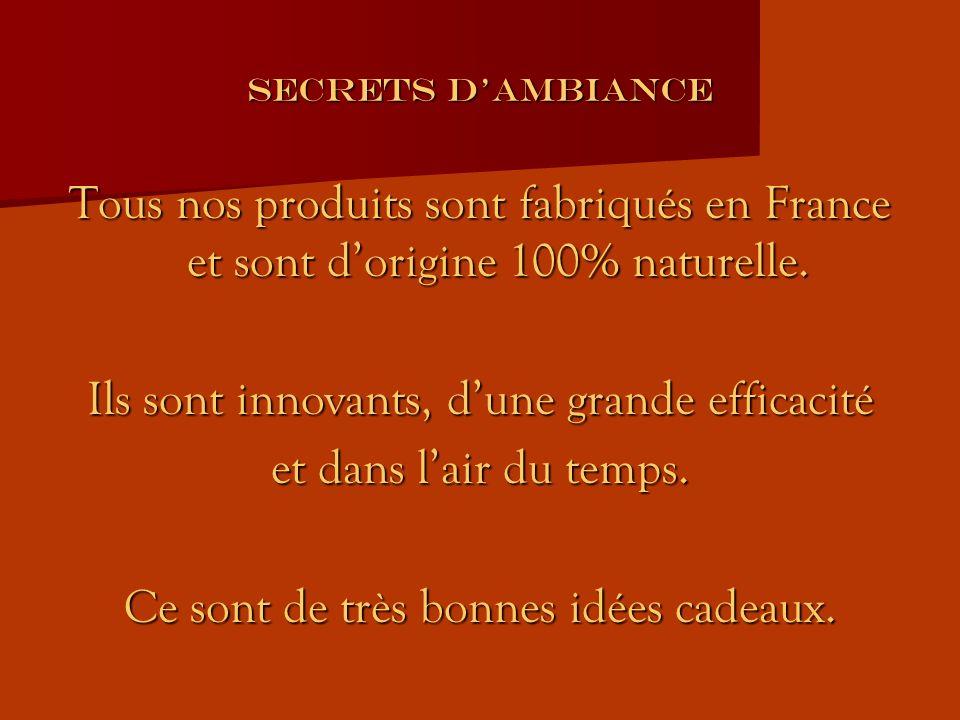 SECRETS DAMBIANCE Tous nos produits sont fabriqués en France et sont dorigine 100% naturelle.