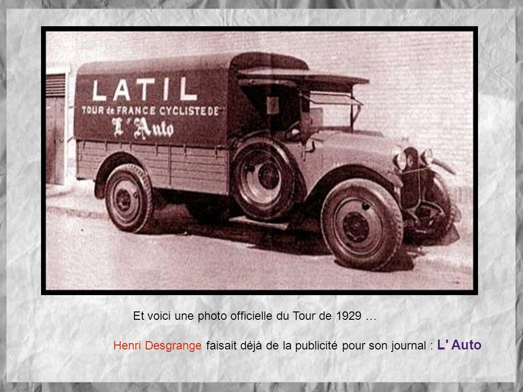 Et voici une photo officielle du Tour de 1929 … Henri Desgrange faisait déjà de la publicité pour son journal : L Auto