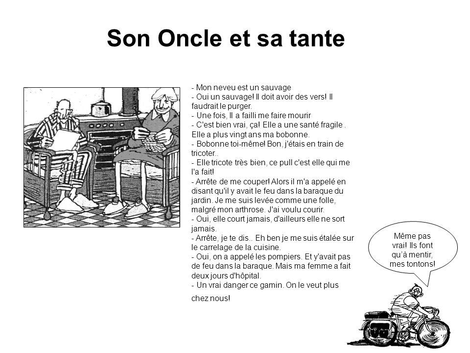 Son Oncle et sa tante Même pas vrai.Ils font quà mentir, mes tontons.